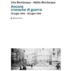 Ancona cronache di guerra. 25 luglio 1943-18 luglio 1944
