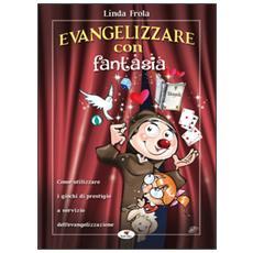 Evangelizzare con fantasia. Come utilizzare i giochi di prestigio a servizio dell'evangelizzazione