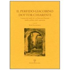 Il perfido Giacobino dottor Charenti. I manoscritti nediti di e su Francesco Chiarenti: medico, politico, maire, agronomo