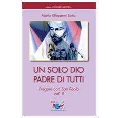 Un solo Dio padre di tutti. Pregare con San Paolo. Vol. 2
