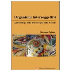 Organismi intersoggettivi. Antropologia della psicoterapia della Gestalt