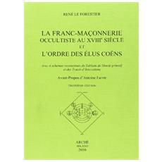 La franc-maconnerie occultiste au XVIII / e siècle et l'ordre des elus coens. Avec 4 schémas reconstitués du tableau du monde promitif et des trecés d'invocations