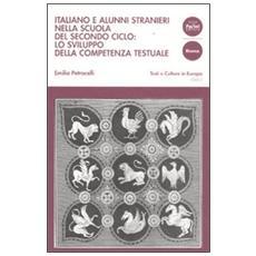 Italiano e alunni stranieri nella scuola del secondo ciclo: lo sviluppo della competenza testuale. Con DVD
