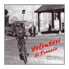 Volontari di Francia. Da Bordeaux alla Venezia Giulia nella Xa MAS per l'onore dell'Italia 1943-1945