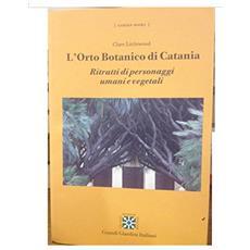 L'orto botanico di Catania. Ritratti di personaggi umani e vegetali