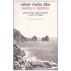 Vento e destino. Poesie, prose, sogni e appunti a Capri e a Napoli