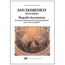 San Domenico di Guzman. Biografia documentata di un uomo riconosciuto dai suoi contemporanei come �Tutto evangelico�