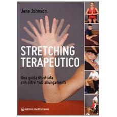 Stretching terapeutico. Una guida illustrata con oltre 140 allungamenti