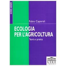 Ecologia per l'agricoltura. Teoria e pratica