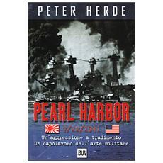 Pearl Harbor. Un'aggressione a tradimento. Un capolavoro dell'arte militare