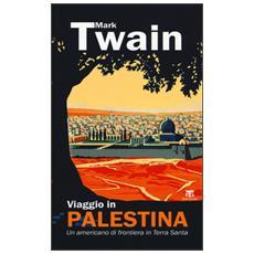 Viaggio in Palestina. Un americano di frontiera in Terra Santa
