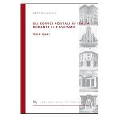 Neudecker, Edith. - Gli Edifici Postali In Italia Durante Il Fascismo (1922-1944) .