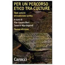 Per un percorso etico tra culture. Testi antichi di tradizione scritta