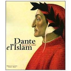 Dante e l'Islam. Incontri di civiltà. Catalogo della mostra (Milano, 4 novembre 2010-27 marzo 2011)