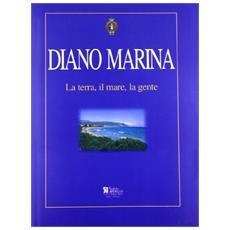 Diano Marino. La terra, il mare, la gente