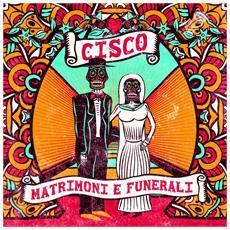 Cisco - Matrimoni E Funerali