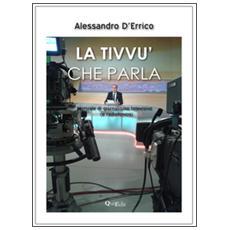 La tivvù che parla. Manuale di giornalismo televisivo (e radiofonico)