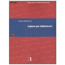 Inglese per bibliotecari. Esercizi guidati per la professione, la didattica e i concorsi