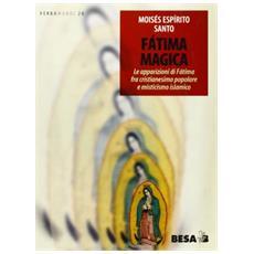 Fatima magica. Le apparizioni di Fatima fra cristianesimo popolare e misticismo islamico