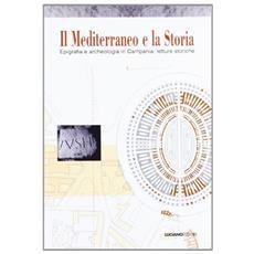 Il Mediterraneo e la storia. Eepigrafia e archeologia in Campania. Letture storiche