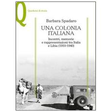 Una colonia italiana. Incontri, memorie e rappresentazioni tra Italia e Libia