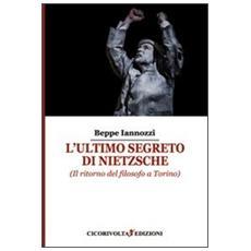 L'ultimo segreto di Nietzsche (Il ritorno del filosofo a Torino)