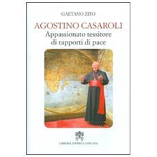 Agostino Casaroli. Appassionato tessitore di rapporti di pace