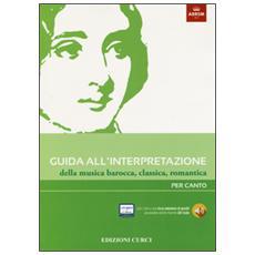 Guida all'interpretazione della musica barocca, classica, romantica. Per canto