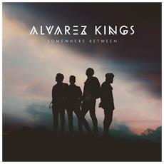 Alvarez Kings - Somewhere Between