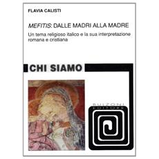«Mefitis»: dalle madri alla madre. Un tema religioso italico e la sua interpretazione romana e cristiana