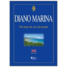 Diano Marino. The land, the sea, the people