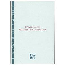 Carlo Lucci architetto e umanista