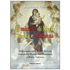 Il mistero di Maria donna e Madonna. Riflessioni sulla madre di Gesù attraverso Dante, san Tommaso e Maria Valtorta