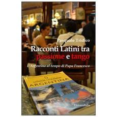 Racconti latini tra passione e tango. L'Argentina al tempo di papa Francesco
