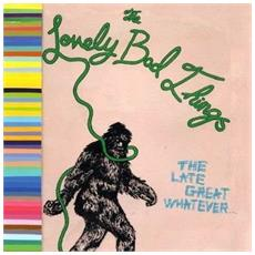 Lovely Bad Things (The) - The Late Great Whatever