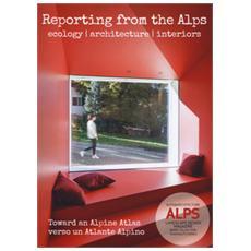ALPS. Landascape design magazine. Book collection transalps series. Ediz. italiana e inglese. Vol. 9: Reporting from the Alps. Ecology, architecture, interiors