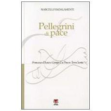 Pellegrini di pace. Francesco d'Assisi e Giorgio La Pira in Terra Santa