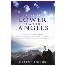 A little lower than the angels. God created you awesome and powerful: how to keep your body, soul, and spirit strong and healthy