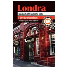 Londra. Libri, luoghi, canzoni, ricette, locali: il gusto autentico della città