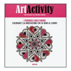 Art activity. I mandala dell'amore. Colorare � la meditazione che fa bene al cuore!