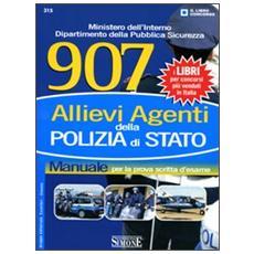 Novecentosette allievi agenti della polizia di stato. Manuale per la prova scritta d'esame
