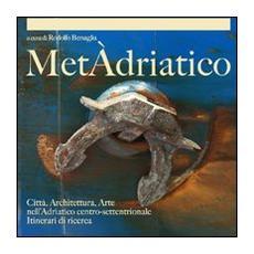 Metàdriatico. Città, architettura, arte nell'Adriatico centro settentrionale. Itinerari di ricerca