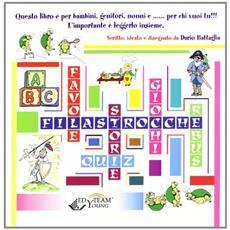 Filastrocche, favole, giochi, storie. Libro per bambini, genitori, nonni e per chi vuoi tu!