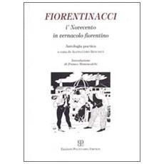 Fiorentinacci. I'Novecento in vernacolo fiorentino. Antologia poetica