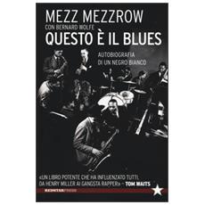 Questo è il blues. Autobiografia di un negro bianco