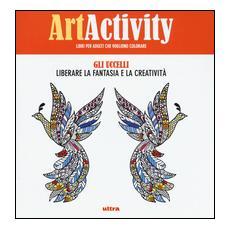 Art activity. Gli uccelli. Liberare la fantasia e la creativit�