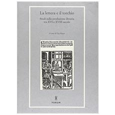 La lettera e il torchio. Studi sulla produzione libraria tra XVI e XVIII secolo