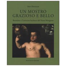 Un mostro grazioso e bello. Bronzino e l'universo burlesco del Nano Morgante. Ediz. a colori