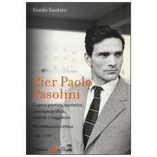 Pier Paolo Pasolini. L'opera poetica, narrativa, cinematografica, teatrale e saggistica. Ricostruzione critica