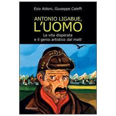 Antonio Ligabue, l'uomo